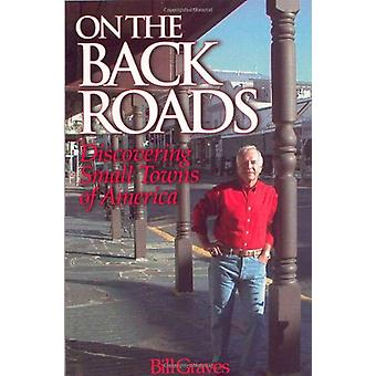 On the Back Roads - Discovering Small Towns of America by Bill Graves