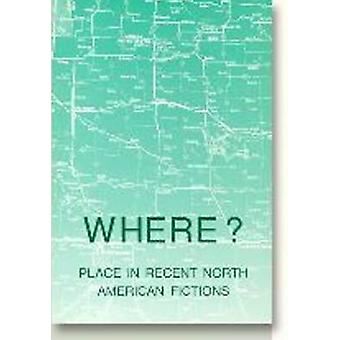 Where? - Place in Recent North American Fiction by Karl-Heinz Westarp