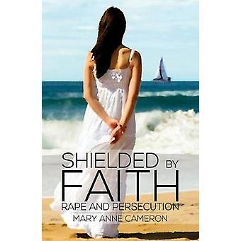 Shielded By Faith - - Rape And Persecution by M. A. Cameron - 978178710
