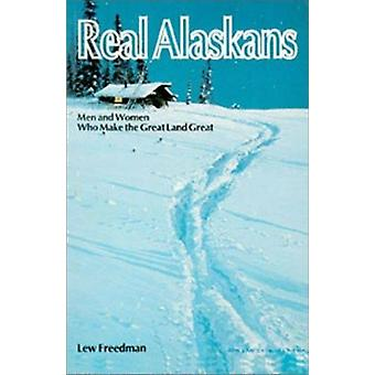 Real Alaskans  Men and Women Who Make the Great Land Great by Lewis Freedman