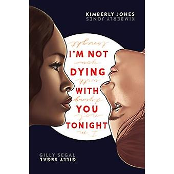 Im Not Dying with You Tonight by Gilly Segal & Kimberly Jones