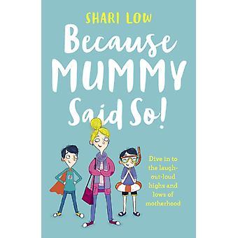 Because Mummy Said So by Shari Low