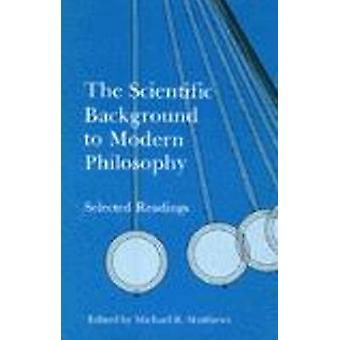 The Scientific Background to Modern Philosophy - Selected Readings by