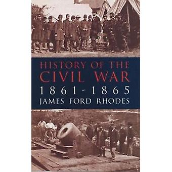 History of the Civil War 18611865 by James Ford Rhodes