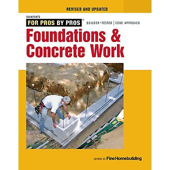 Foundations and Concrete Work by Edited by Editors of Fine Homebuilding