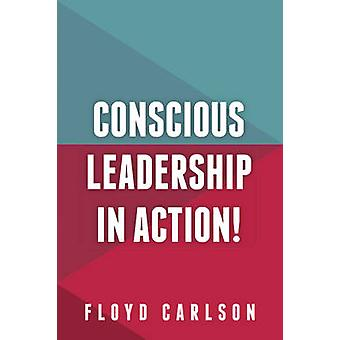 Conscious Leadership in Action by Carlson & Floyd