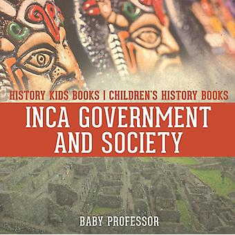 Inca Government and Society  History Kids Books   Childrens History Books by Baby Professor