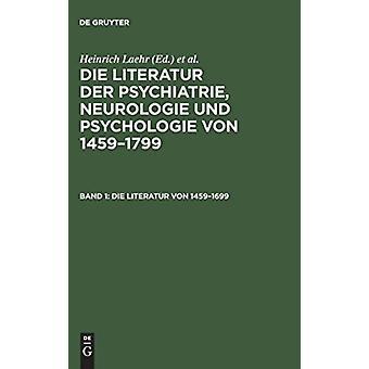 Die Literatur Der Psychiatrie Neurologie Und Psychologie Von 14591799 Band 1 Die Literatur Von 14591699 by Edited by Heinrich Laehr & Edited by Konigliche Akademie Der Wissenschaften