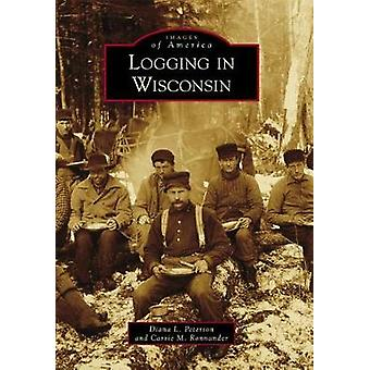 Logging in Wisconsin by Diana L Peterson - 9781467125321 Book