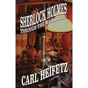 Sherlock Holmes Through The Microscope by Heifetz & Carl