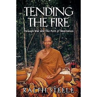 Tending the Fire Through War and the Path of Meditation by Steele & Ralph