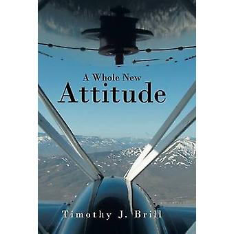 A Whole New Attitude by Brill & Timothy J.
