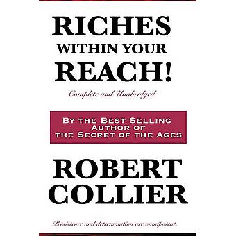 Riches Within Your Reach Complete and Unabridged by Collier & Robert