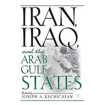 Iran Iraq and the Arab Gulf States by Kechichian & Joseph A.