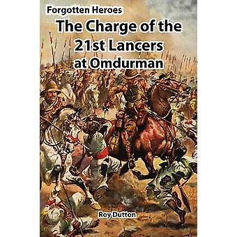 Forgotten Heroes The Charge of the 21st Lancers at Omdurman by Dutton & Roy