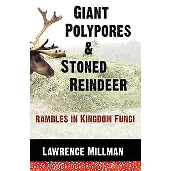 Giant Polypores and Stoned Reindeer Rambles in Kingdom Fungi by Millman & Lawrence