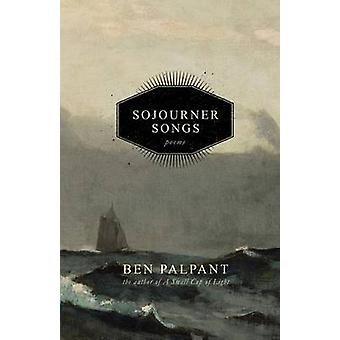 Sojourner Songs Poems by Palpant & Ben T.