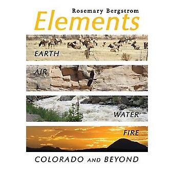 Elements Earth Air Water Fire Colorado and Beyond by Bergstrom & Rosemary