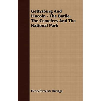 Gettysburg and Lincoln  The Battle the Cemetery and the National Park by Burrage & Henry Sweetser