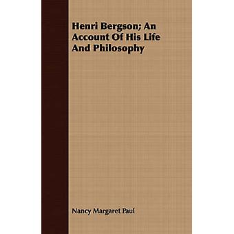 Henri Bergson An Account Of His Life And Philosophy by Paul & Nancy Margaret