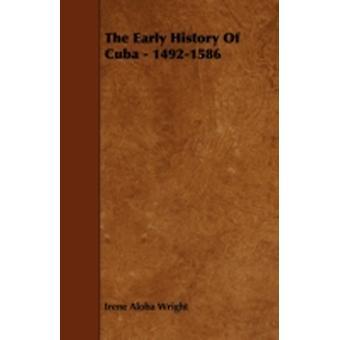 The Early History Of Cuba  14921586 by Wright & Irene Aloha