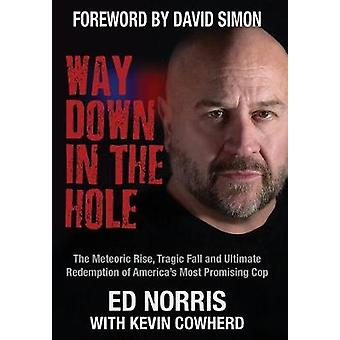 Way Down in the Hole The Meteoric Rise Tragic Fall and Ultimate Redemption of Americas Most Promising Cop by Norris & Ed