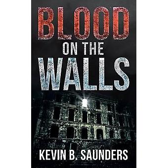 Blood on the Walls by Saunders & Kevin B