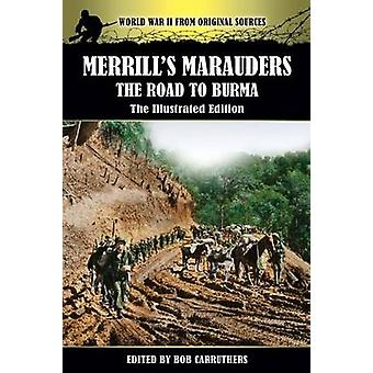 Merrills Marauders  The Road to Burma  The Illustrated Edition by Carruthers & Bob