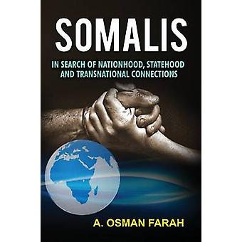 Somalis In Search of Nationhood Statehood and Transnational Connections by Farah & A Osman