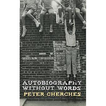 Autobiography Without Words by Cherches & Peter