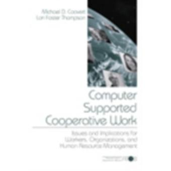 Computer Supported Cooperative Work Issues and Implications for Workers Organizations and Human Resource Management by Coovert & Michael D.