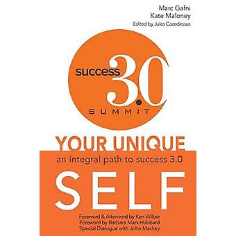 Your Unique Self An Integral Path to Success 3.0 by Gafni & Marc