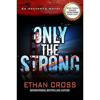 Only the Strong  An Ackerman Novel by Ethan Cross