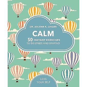 Calm - 50 mindfulness exercises to de-stress wherever you are by Arlen