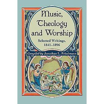 Music - Theology - and Worship - Selected Writings -1841-1896 by Jonat