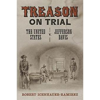 Treason on Trial - The United States V. Jefferson Davis by Robert Icen