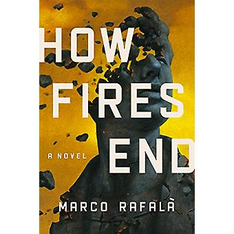 How Fires End - A Novel by Marco Rafala - 9781542042970 Book