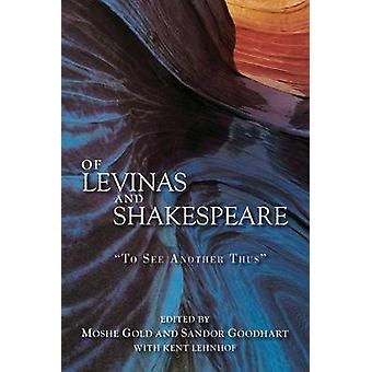 Of Levinas and Shakespeare - To See Another Thus by Moshe Gold - 97815