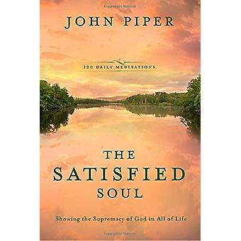 The Satisified Soul - Showing the Supremacy of God in All of Life by J