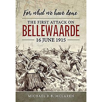 For What We Have Done - The First Attack on Bellewaarde - 16 June 1915