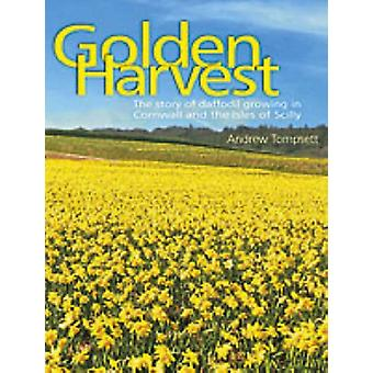 Golden Harvest - The Story of Daffodil Growing in Cornwall and the Isl