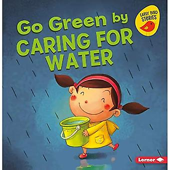 Go Green by Caring for Water (Go Green (Early Bird Stories (TM)))