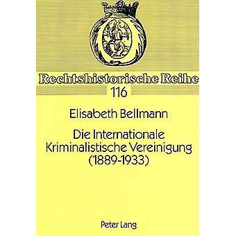Die Internationale Kriminalistische Vereinigung (1889-1933) by Elisab