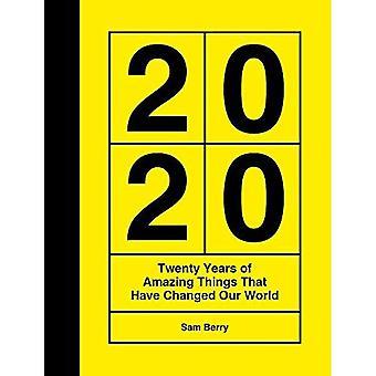 2020: Twintig jaar verbazingwekkende dingen die onze wereld hebben veranderd