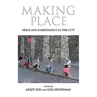 Maken de plaats: Ruimte en belichaming in de stad (21e eeuw Studies)