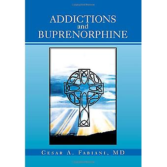 Addictions And Buprenorphine by Cesar A Fabiani MD - 9781469158648 Bo