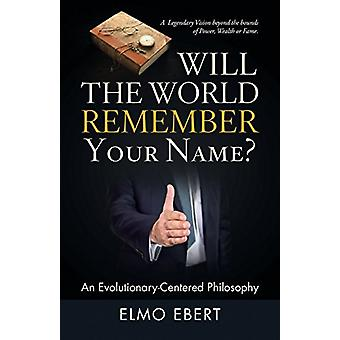 Will the World Remember Your Name? - An Evolutionary-Centered Philosop