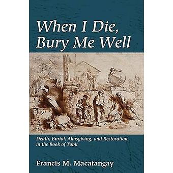 When I Die - Bury Me Well by Francis M Macatangay - 9781498209854 Book