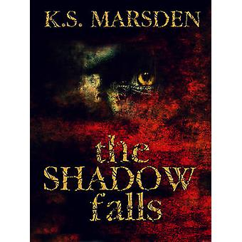 The Shadow Falls by K. S. Marsden - 9781500358334 Book