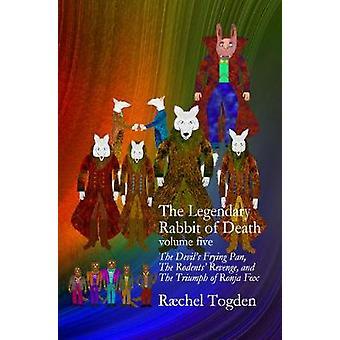 The Legendary Rabbit of Death - 2019 - 5 - Volume Five by Raechel Togden